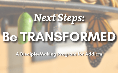 Next Steps: Be TRANSFORMED – Addiction Discipleship Program